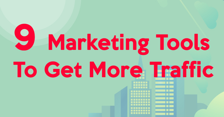 9 Marketing Tools That'll Instantly Boost Your Traffic