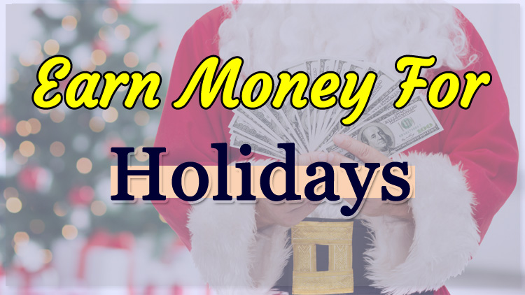 17 Easy Ways to Earn Money for Holidays - Extra Cash