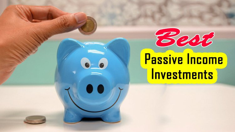5 Best Passive Income Investments - Ideas for Passive Income